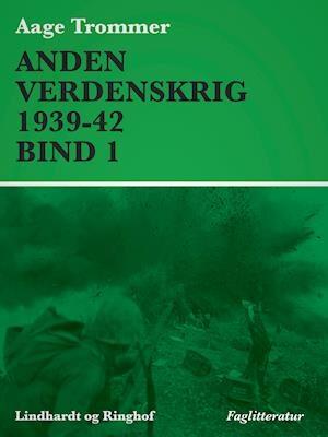 Anden verdenskrig 1939-42 (Bind 1)-Aage Trommer-E-bog