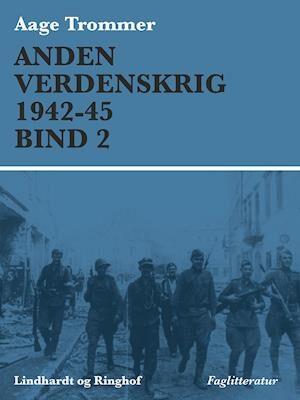 Anden verdenskrig 1942-45 (Bind 2)-Aage Trommer-E-bog