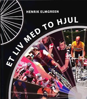 Et liv med to hjul-Henrik Elmgreen-Bog