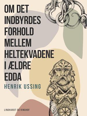 Om det indbyrdes forhold mellem heltekvadene i ældre Edda-Henrik Ussing-E-bog