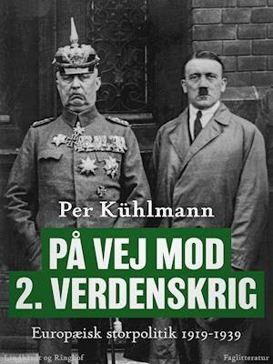 På vej mod 2. verdenskrig: Europæisk storpolitik 1919-1939-Per Kühlmann-E-bog
