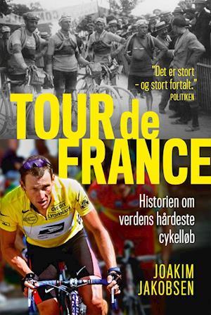 Tour de France - Historien om verdens hårdeste cykelløb-Joakim Jakobsen-E-bog